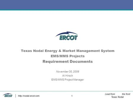 Lead from the front Texas Nodal  1 Texas Nodal Energy & Market Management System EMS/MMS Projects Requirement Documents November.