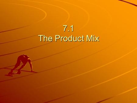 7.1 The Product Mix. Objectives Define product mix, product extension, and product enhancement. List and describe the components of the product mix.