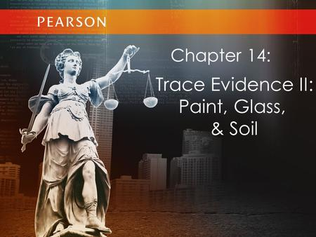 Chapter 14: Trace Evidence II: Paint, Glass, & Soil.