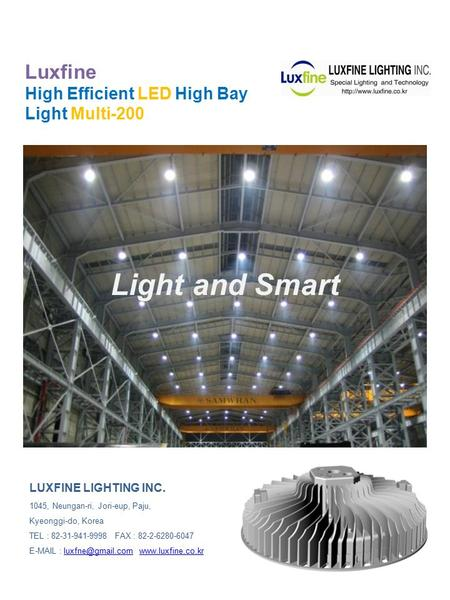 Luxfine High Efficient LED High Bay Light Multi-200 LUXFINE LIGHTING INC. 1045, Neungan-ri, Jori-eup, Paju, Kyeonggi-do, Korea TEL : 82-31-941-9998 FAX.