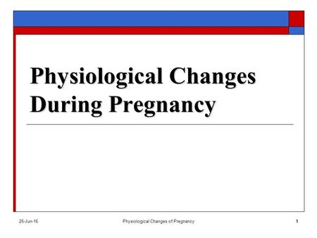 26-Jun-16Physiological Changes of Pregnancy1 Physiological Changes During Pregnancy.
