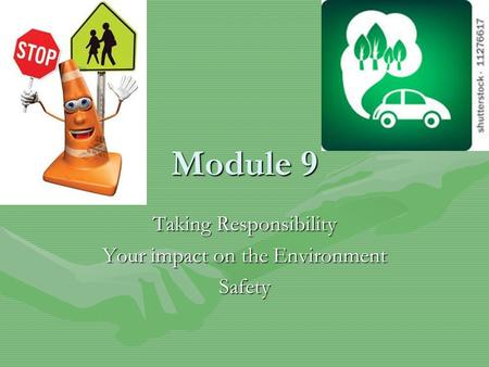 Module 9 Taking Responsibility Your impact on the Environment Safety.