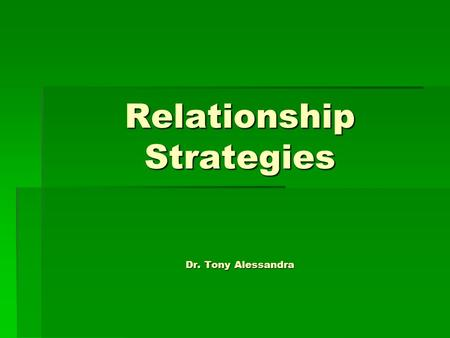 Relationship Strategies Dr. Tony Alessandra.  The world has entered our neighborhoods, our places of business, our places of worship and our schools.