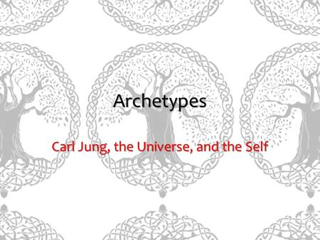 Archetypes Carl Jung, the Universe, and the Self.