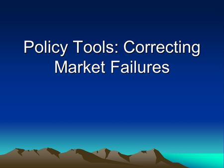 Policy Tools: Correcting Market Failures. What are the most serious problems we face? Climate change Agricultural production Peak oil Water supply Biodiversity.