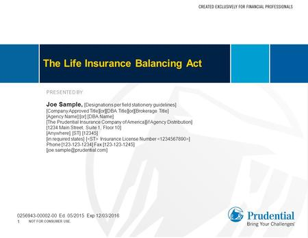 The Life Insurance Balancing Act PRESENTED BY: Joe Sample, [Designations per field stationery guidelines] [Company Approved Title][or][DBA Title][or][Brokerage.