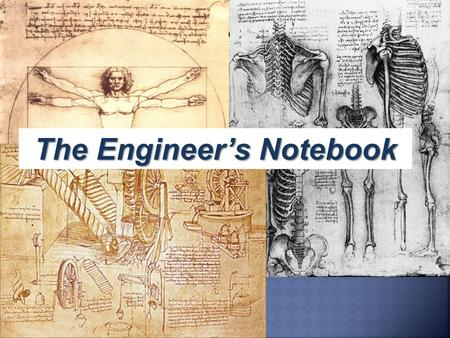 The Engineer's Notebook. What is an Engineering Notebook? An engineer's notebook is a book in which an engineer formally documents, in chronological order,