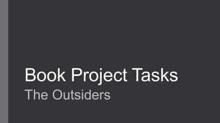 Book Project Tasks The Outsiders. Table of Contents.