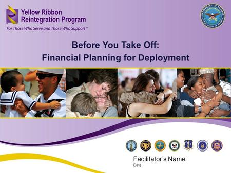 Before You Take Off: Financial Planning for Deployment (FEB 2013) 1 Before You Take Off: Financial Planning for Deployment Facilitator's Name Date.
