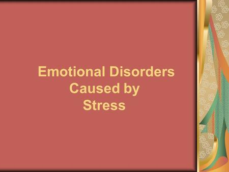 Emotional Disorders Caused by Stress. Stress Merry-Go-Round Students will get into groups Students will add idea to each station Students will rotate.
