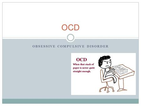 OBSESSIVE COMPULSIVE DISORDER OCD. DSM-IV Criteria Unwanted repetitive thoughts (obsessions) and/or actions (compulsions). Soon realizes that obsession.