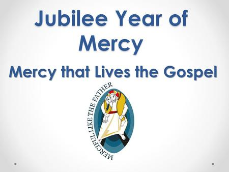 Jubilee Year of Mercy Mercy that Lives the Gospel.