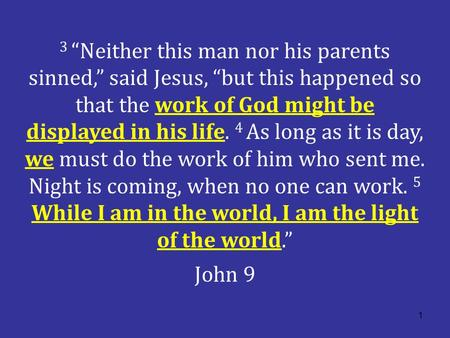 "1 3 ""Neither this man nor his parents sinned,"" said Jesus, ""but this happened so that the work of God might be displayed in his life. 4 As long as it is."