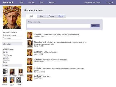 Facebook Emperor Justinian. WallPhotosFlairBoxesEmperor JustinianLogout View photos of Justinian (5) Send Justinian a message Poke message Wall InfoPhotosBoxes.