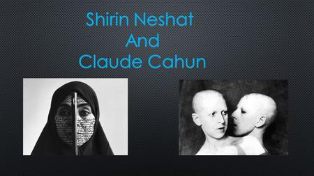 Shirin Neshat she was born in Western Iran, but brought up with Western Ideologies. Her Parents seemed to reject their heritage, and brought her up with.