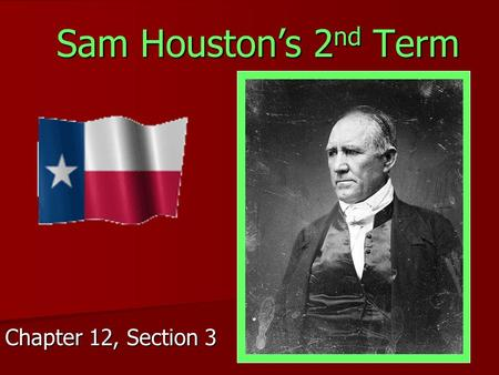 Sam Houston's 2 nd Term Chapter 12, Section 3 Fixing the Economy Eliminated dozens of government positions Eliminated dozens of government positions.