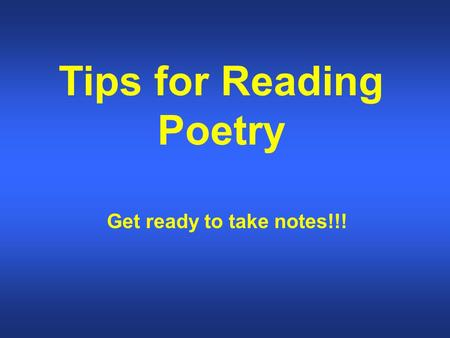 Tips for Reading Poetry Get ready to take notes!!!