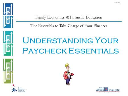 7.13.2.G1 Understanding Your Paycheck Essentials Family Economics & Financial Education The Essentials to Take Charge of Your Finances.