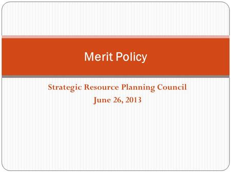 Strategic Resource Planning Council June 26, 2013 Merit Policy.