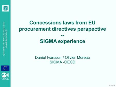 © OECD A joint initiative of the OECD and the European Union, principally financed by the EU Concessions laws from EU procurement directives perspective.
