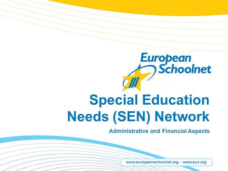 Www.europeanschoolnet.org - www.eun.org Special Education Needs (SEN) Network Administrative and Financial Aspects.
