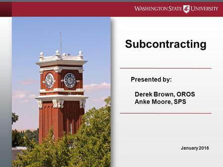Subcontracting January 2016 Presented by: Derek Brown, OROS Anke Moore, SPS.