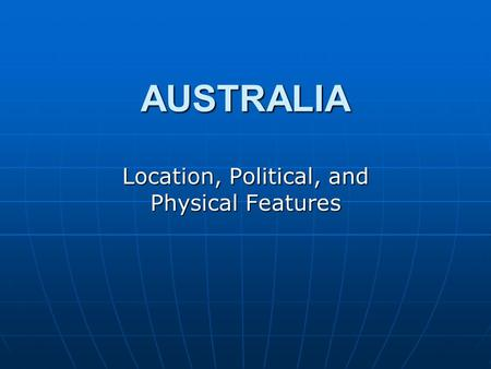 AUSTRALIA Location, Political, and Physical Features.