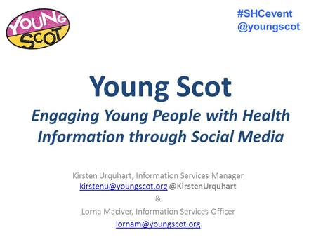 Young Scot Engaging Young People with Health Information through Social Media Kirsten Urquhart, Information Services