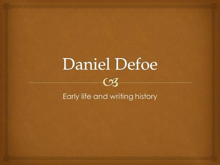 daniel defoe and his writings history essay The pamphlet the complete english tradesman written by the outstanding english writer daniel defoe cannot but attracts the attention of the todays reader who has a special interest not only to the english literature of the xviii century but also to the history of britain as a matter of fact this.