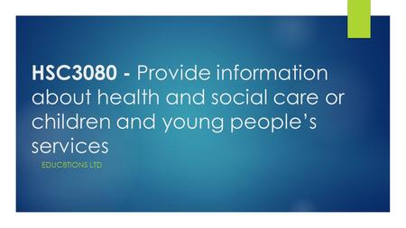 HSC3080 - Provide information about health and social care or children and young people's services EDUC8TIONS LTD.