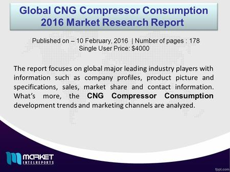 Global CNG Compressor Consumption 2016 Market Research Report The report focuses on global major leading industry players with information such as company.