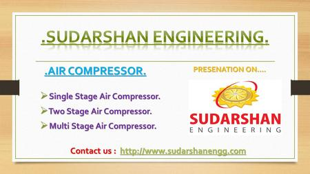 .AIR COMPRESSOR.  Single Stage Air Compressor.  Two Stage Air Compressor.  Multi Stage Air Compressor. PRESENATION ON…. Contact us :