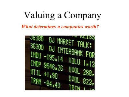 Valuing a Company What determines a companies worth?