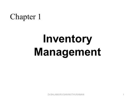 Inventory Management 1Dr.BALAMURUGAN MUTHURAMAN Chapter 1.