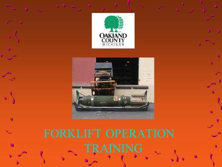 FORKLIFT OPERATION TRAINING Why Are We Here? What Can I Teach You About Driving a Forklift?