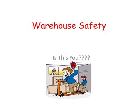 Warehouse Safety Is This You????.