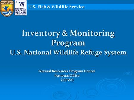 Inventory & Monitoring Program U.S. National Wildlife Refuge System Natural Resources Program Center National Office USFWS U.S. Fish & Wildlife Service.