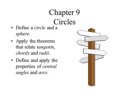 Chapter 9 Circles Define a circle and a sphere.
