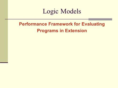 Logic Models Performance Framework for Evaluating Programs in Extension.