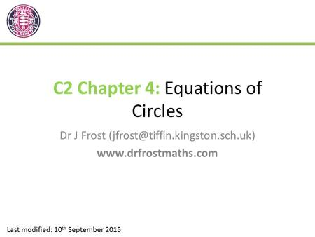 C2 Chapter 4: Equations of Circles Dr J Frost  Last modified: 10 th September 2015.