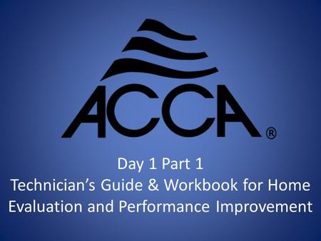 Day 1 Part 1 Technician's Guide & Workbook for Home Evaluation and Performance Improvement.