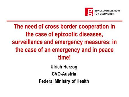 The need of cross border cooperation in the case of epizootic diseases, surveillance and emergency measures: in the case of an emergency and in peace time!