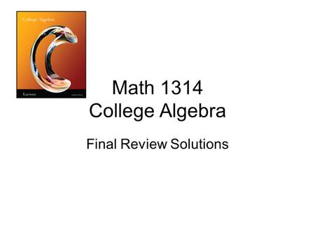 Math 1314 College Algebra Final Review Solutions.