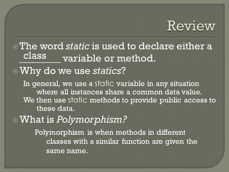  The word static is used to declare either a ________ variable or method.  Why do we use statics?  What is Polymorphism? class In general, we use a.