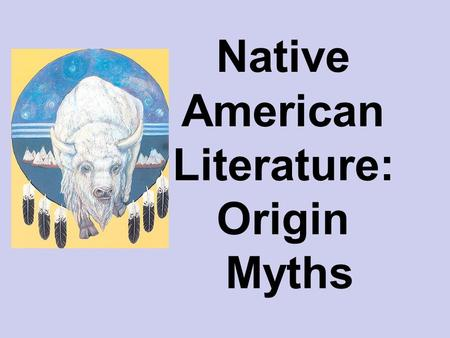 "Native American Literature: Origin Myths. Myth The word itself comes from the Greek term mythos, which originally meant ""speech"" or ""discourse""."