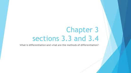 Chapter 3 sections 3.3 and 3.4 What is differentiation and what are the methods of differentiation?