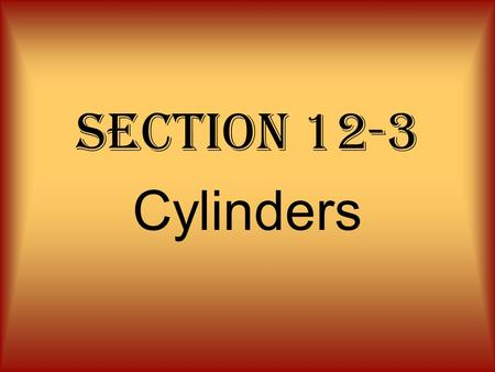 Section 12-3 Cylinders. cylinder It is like a prism except that its bases are circles instead of polygons. Bases.
