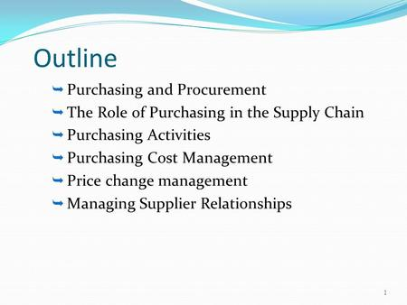 1 Outline  Purchasing and Procurement  The Role of Purchasing in the Supply Chain  Purchasing Activities  Purchasing Cost Management  Price change.