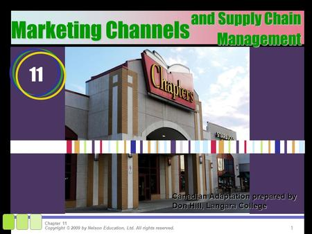 1 Copyright © 2009 by Nelson Education, Ltd. All rights reserved. Chapter 11 and Supply Chain Management Marketing Channels 11 Canadian Adaptation prepared.