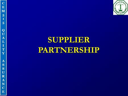 CEM515QUALITYASSURANCECEM515QUALITYASSURANCE SUPPLIER PARTNERSHIP.